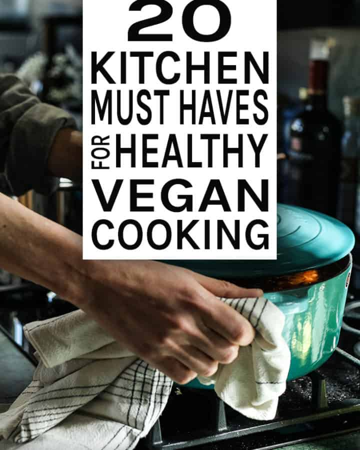 20 Kitchen Must Haves For Healthy Vegan Oil-Free Cooking ...