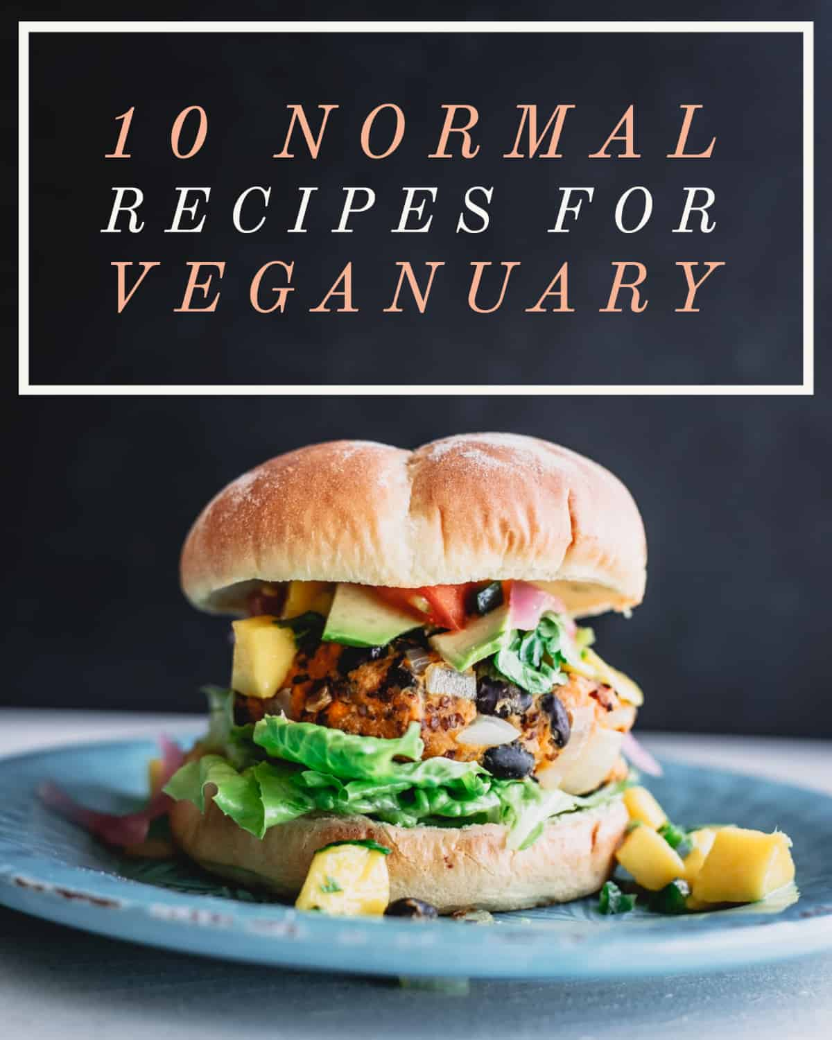 10 normal recipes for Veganuary.