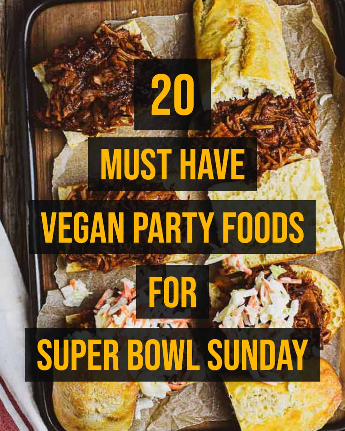 20 vegan party foods for super bowl sunday.
